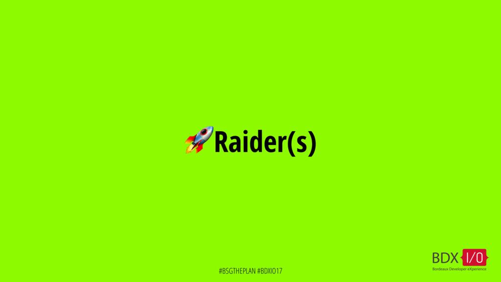 #BSGTHEPLAN #BDXIO17 Raider(s)