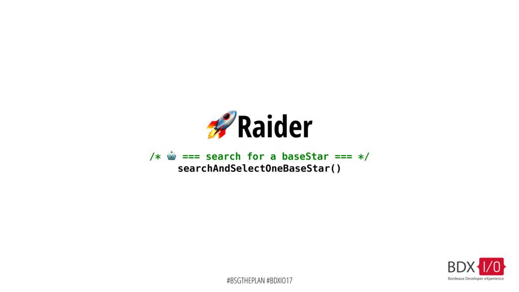 #BSGTHEPLAN #BDXIO17 Raider /*  === search for ...
