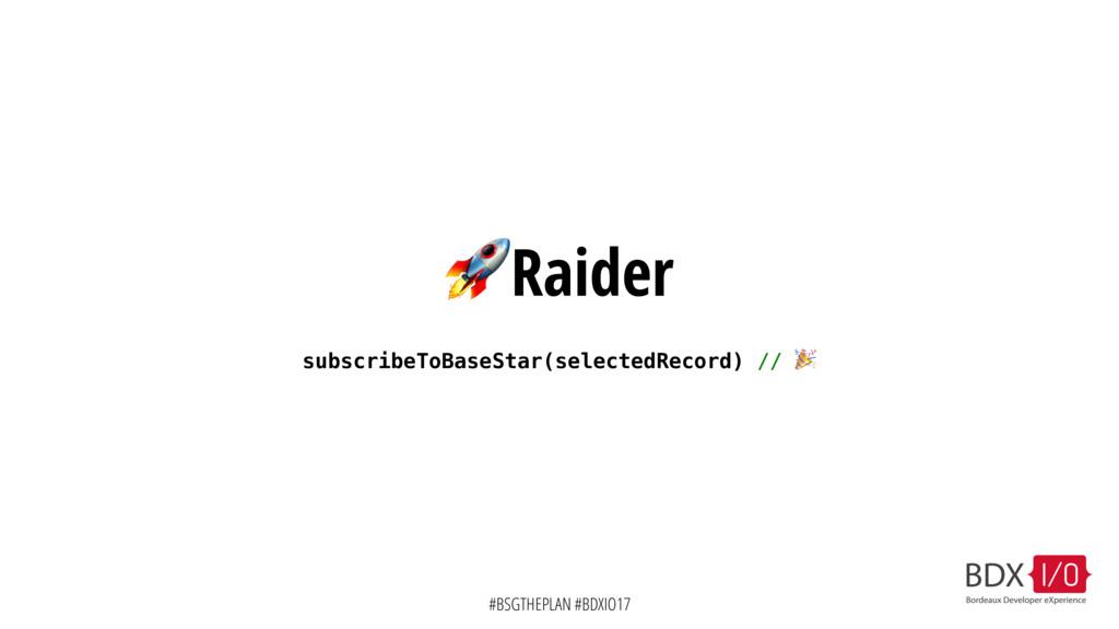 #BSGTHEPLAN #BDXIO17 Raider subscribeToBaseStar...