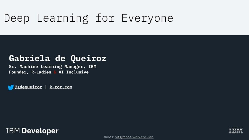 Deep Learning for Everyone Gabriela de Queiroz ...
