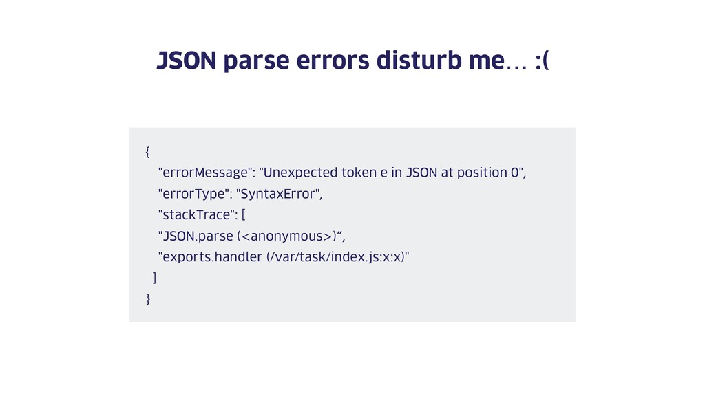 "JSON parse errors disturb me… :( { ""errorMessag..."