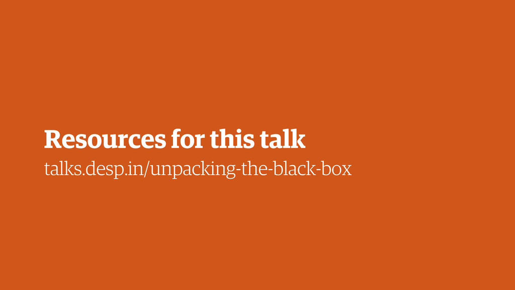 talks.desp.in/unpacking-the-black-box Resources...