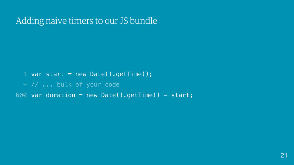 Adding naive timers to our JS bundle var start ...