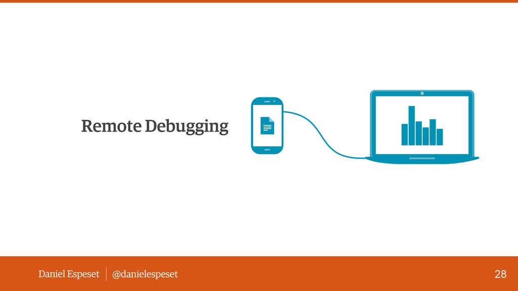 Daniel Espeset @danielespeset Remote Debugging ...