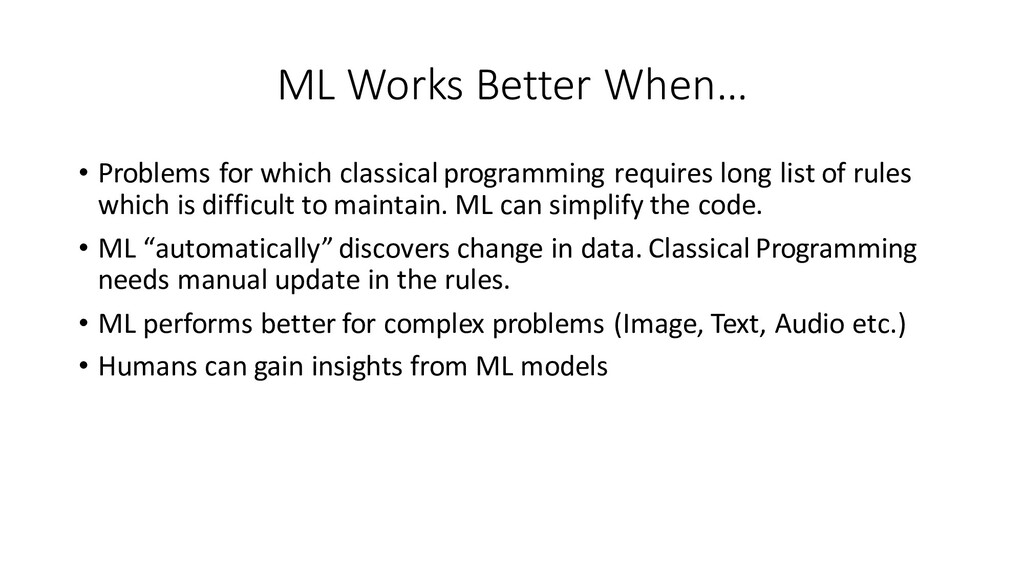 ML Works Better When… • Problems for which clas...