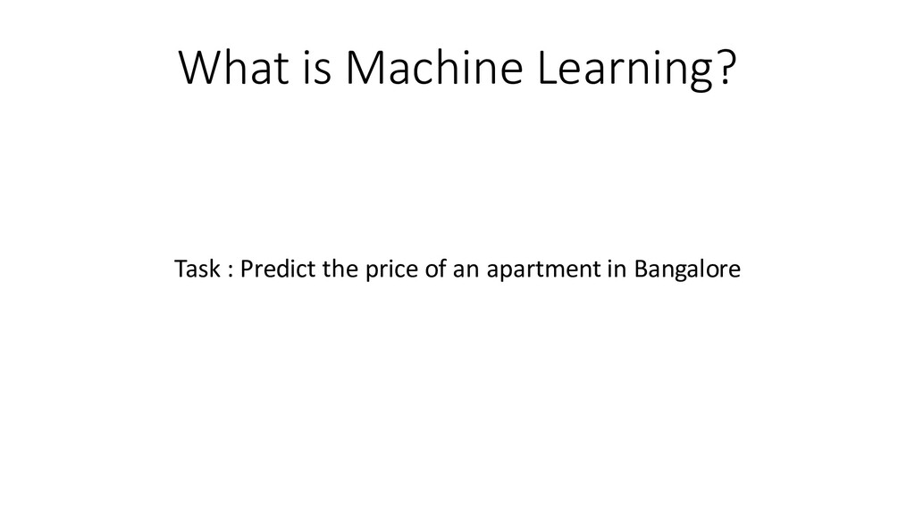 What is Machine Learning? Task : Predict the pr...