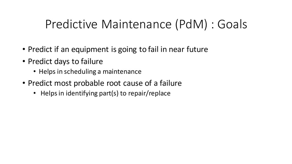 Predictive Maintenance (PdM) : Goals • Predict ...