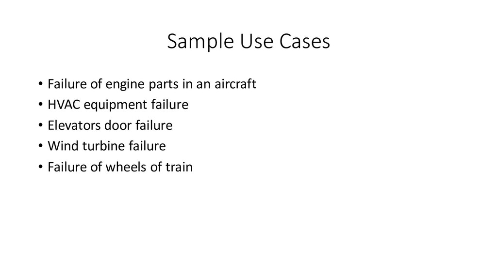 Sample Use Cases • Failure of engine parts in a...