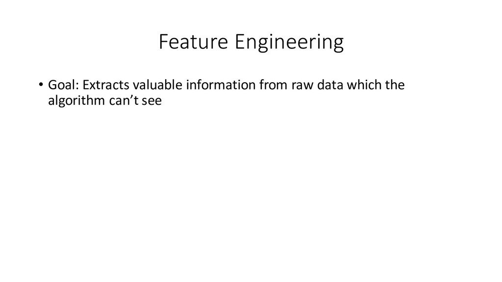 Feature Engineering • Goal: Extracts valuable i...