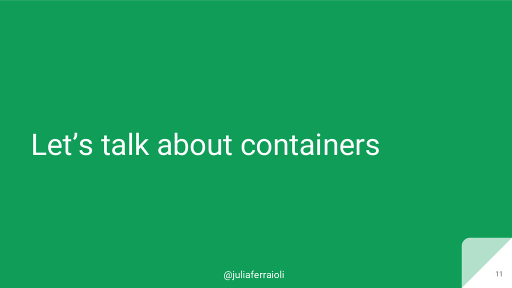@juliaferraioli Let's talk about containers 11