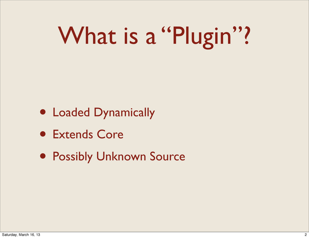 """What is a """"Plugin""""? • Loaded Dynamically • Exte..."""