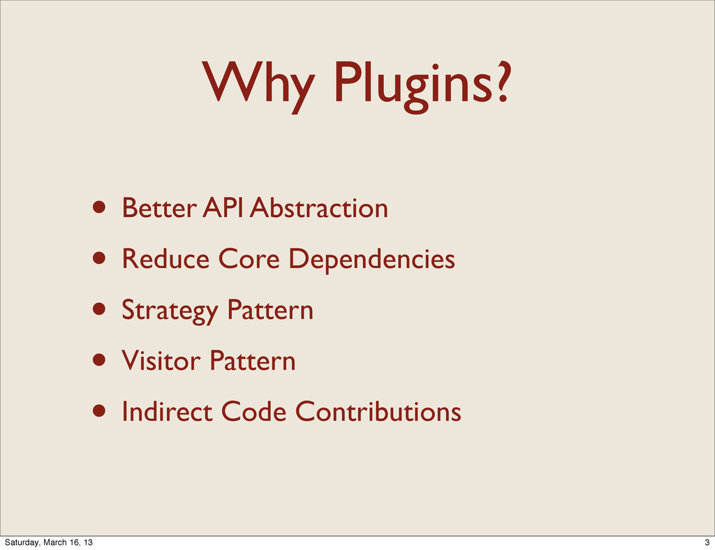 Why Plugins? • Better API Abstraction • Reduce ...