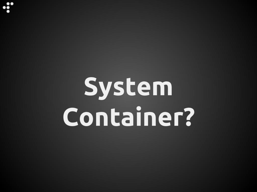 System Container?
