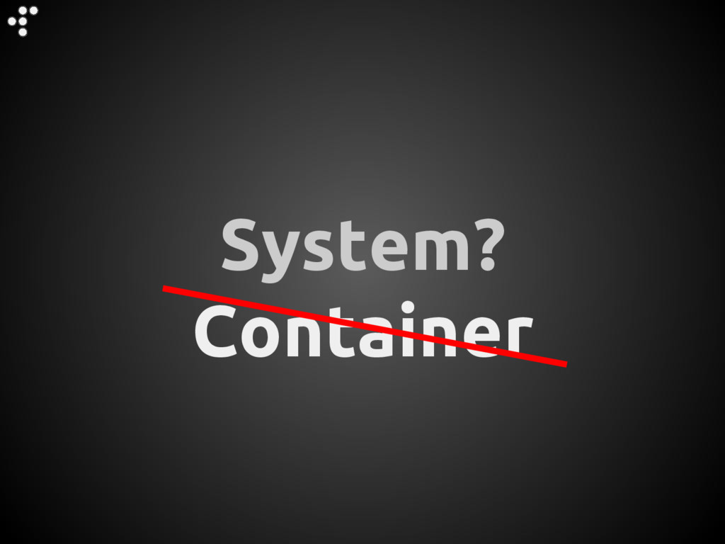 System? Container