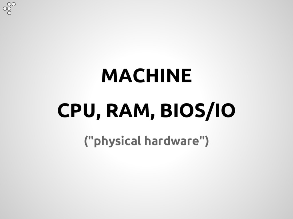 "MACHINE CPU, RAM, BIOS/IO (""physical hardware"")"
