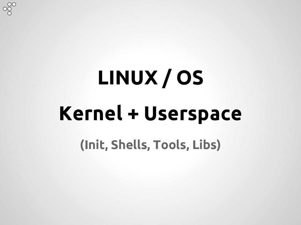 LINUX / OS Kernel + Userspace (Init, Shells, To...