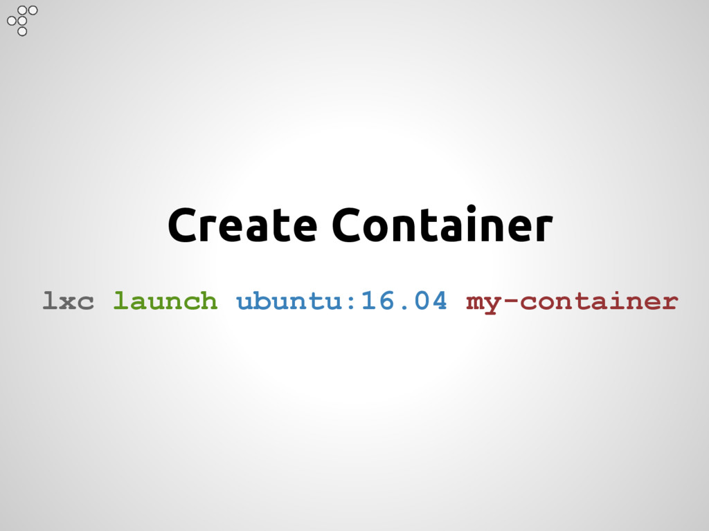 Create Container lxc launch ubuntu:16.04 my-con...