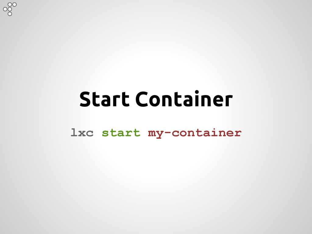 Start Container lxc start my-container