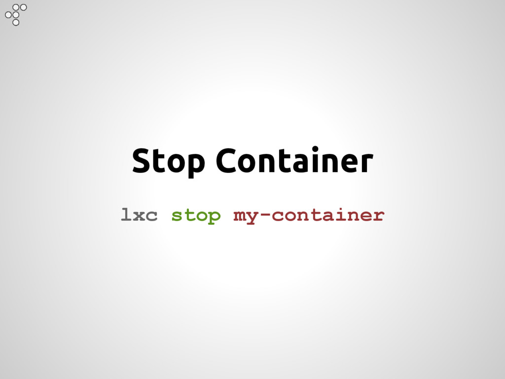 Stop Container lxc stop my-container