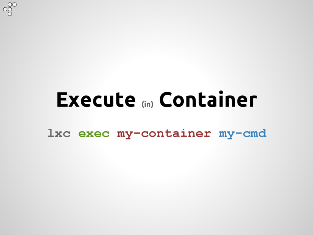 Execute (in) Container lxc exec my-container my...