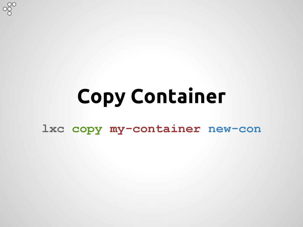 Copy Container lxc copy my-container new-con