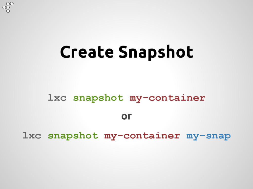 Create Snapshot lxc snapshot my-container or lx...