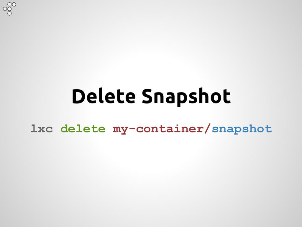 Delete Snapshot lxc delete my-container/snapshot