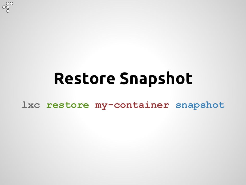 Restore Snapshot lxc restore my-container snaps...