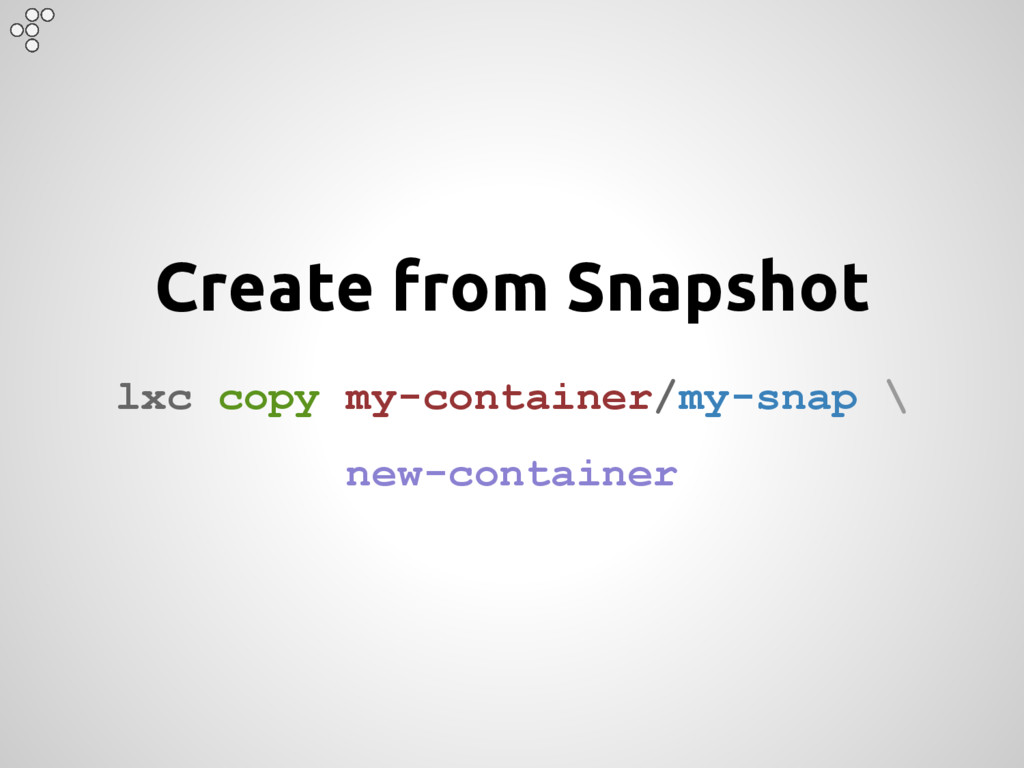 Create from Snapshot lxc copy my-container/my-s...