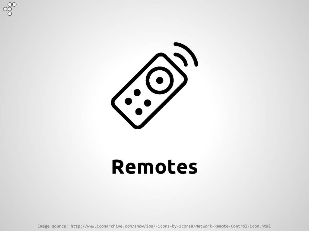 Remotes Image source: http://www.iconarchive.co...