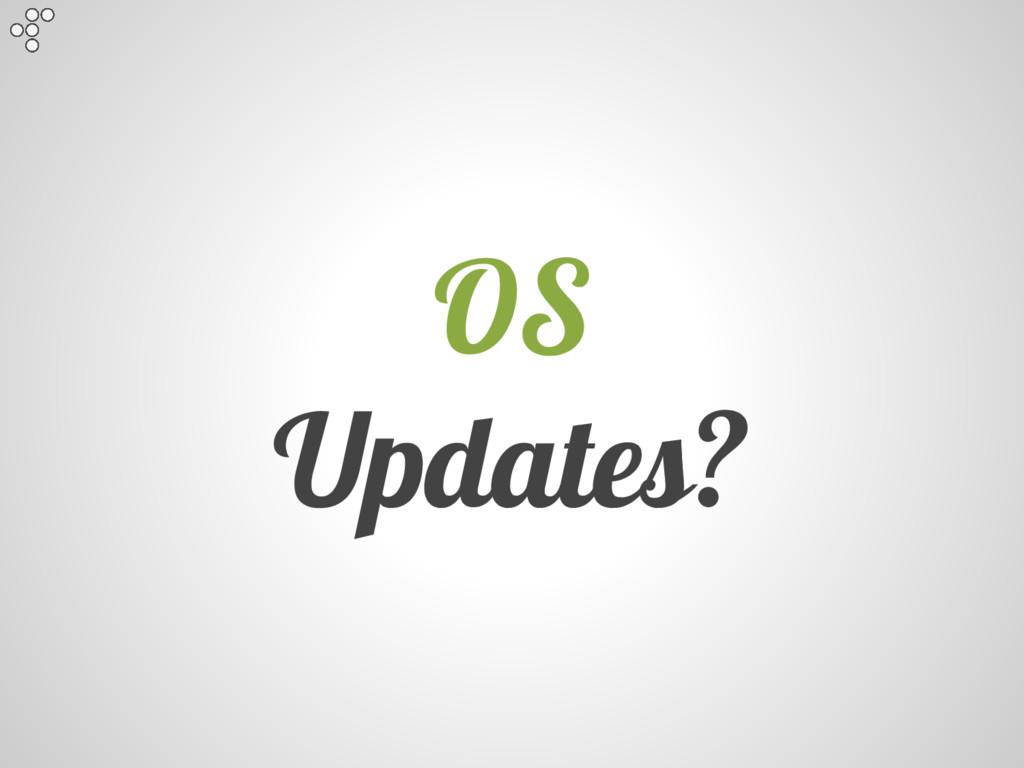 OS Updates?