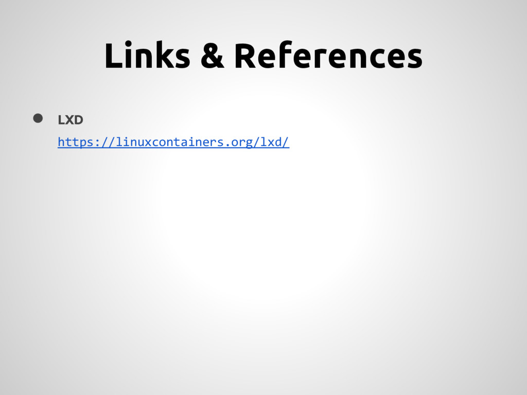 Links & References ● LXD https://linuxcontainer...