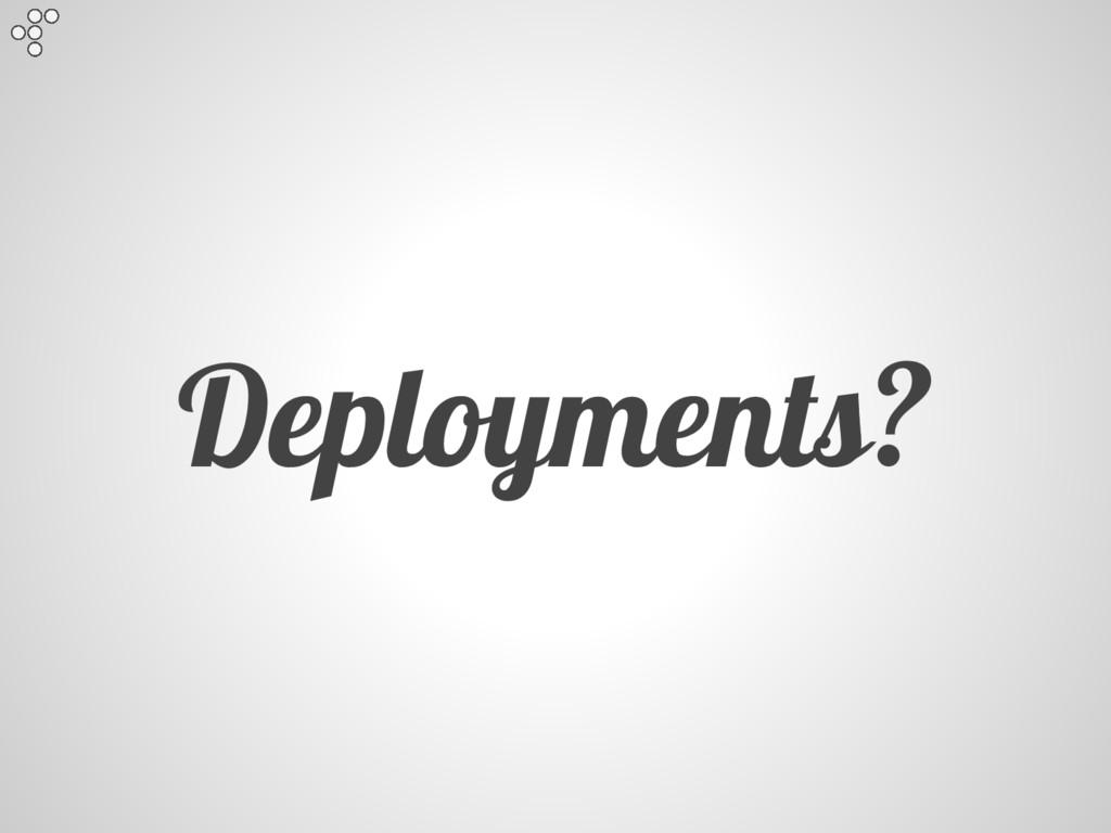 Deployments?
