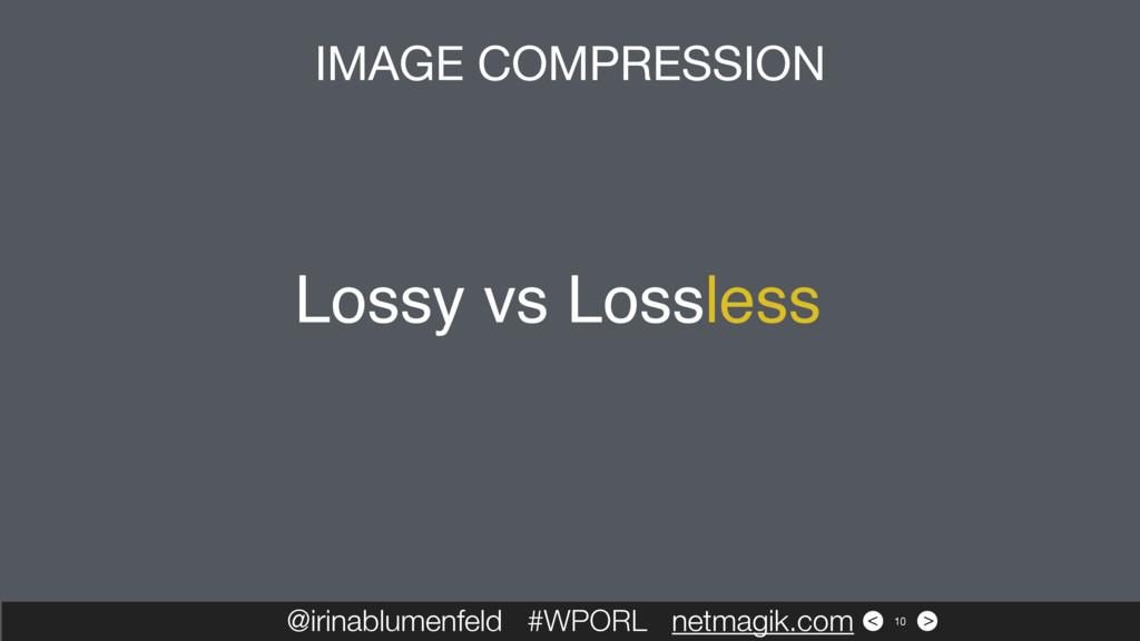 > < Lossy vs Lossless @irinablumenfeld #WPORL n...