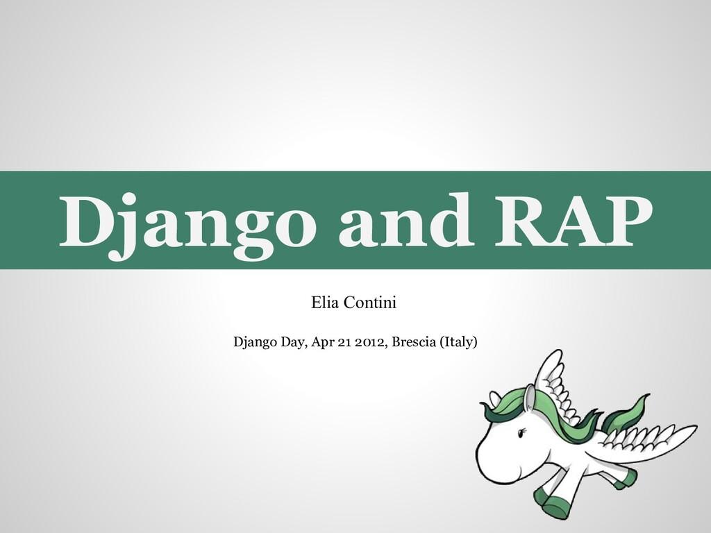 Django and RAP Elia Contini Django Day, Apr 21 ...