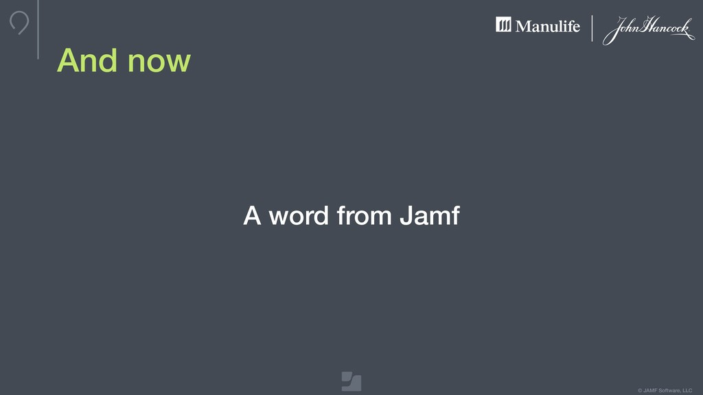 © JAMF Software, LLC And now A word from Jamf