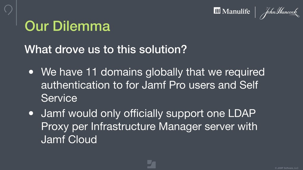 © JAMF Software, LLC Our Dilemma • We have 11 d...