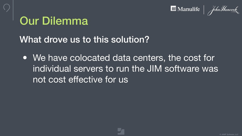 © JAMF Software, LLC Our Dilemma • We have colo...