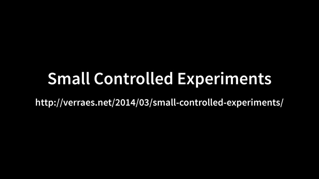 Small Controlled Experiments http://verraes.net...