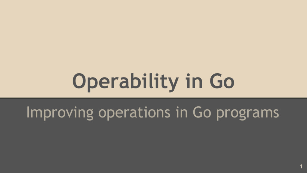 Operability in Go Improving operations in Go pr...