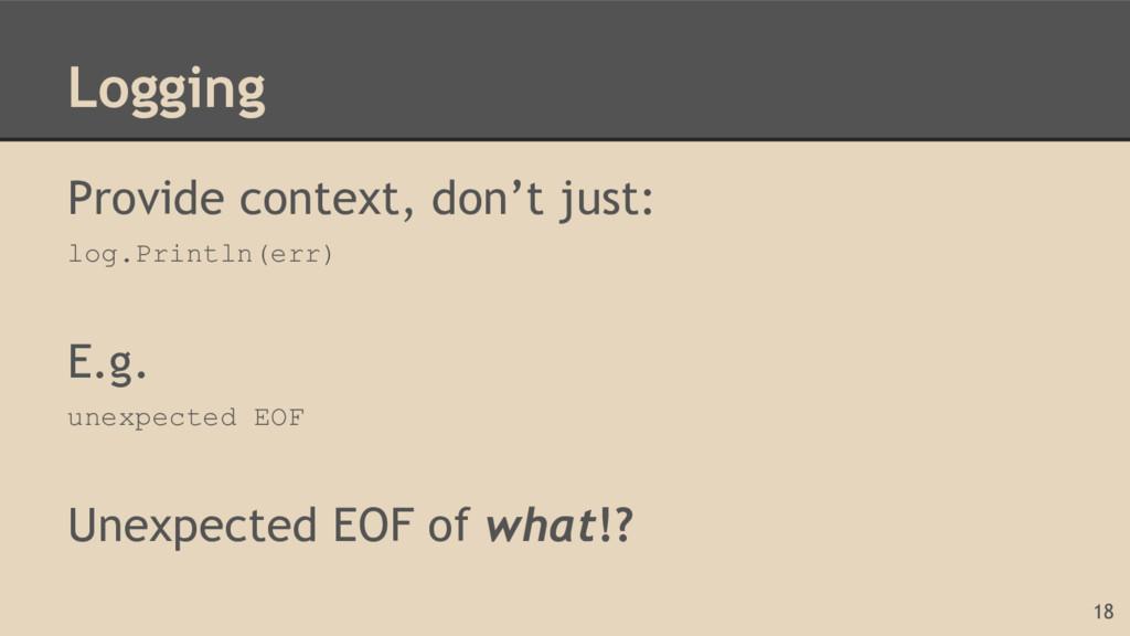 Logging Provide context, don't just: log.Printl...