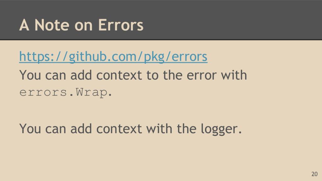 A Note on Errors https://github.com/pkg/errors ...