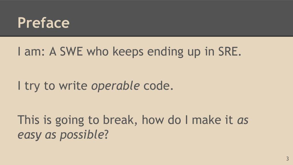 Preface I am: A SWE who keeps ending up in SRE....