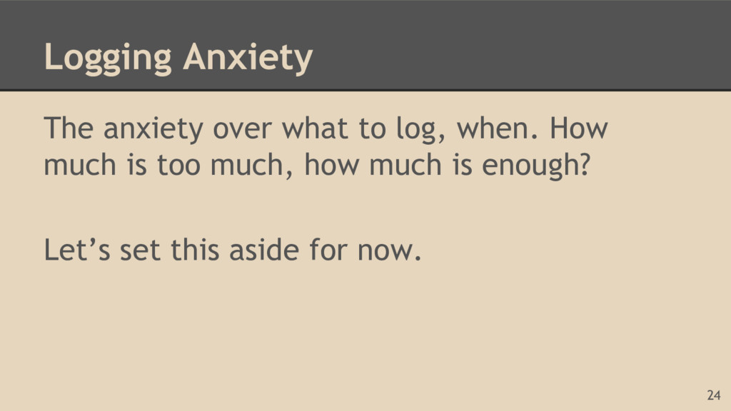 Logging Anxiety The anxiety over what to log, w...