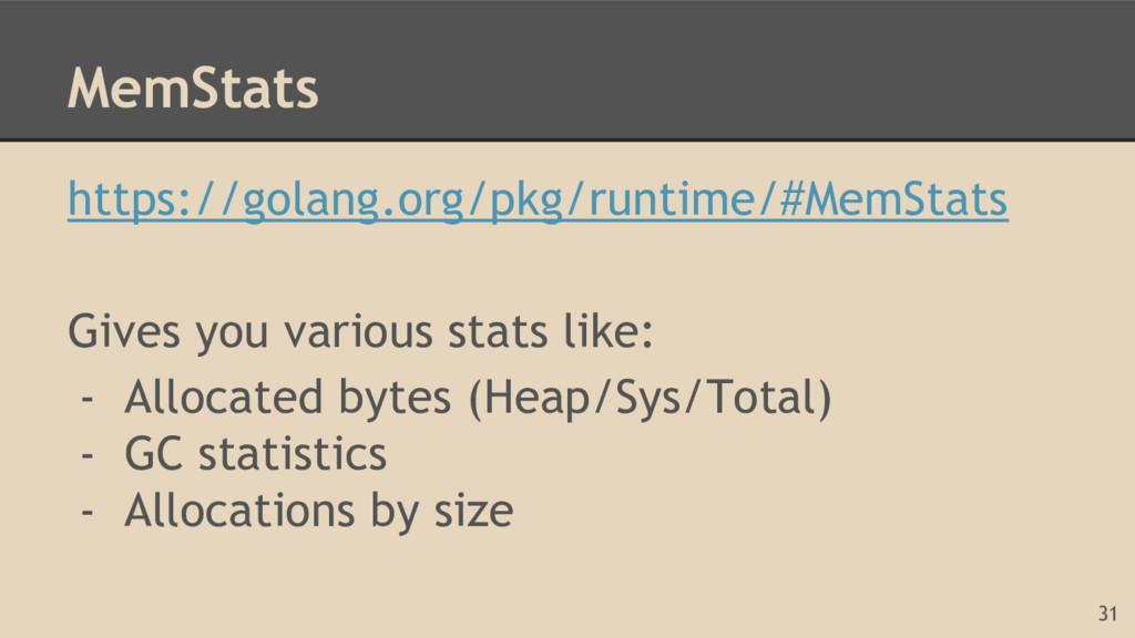 MemStats https://golang.org/pkg/runtime/#MemSta...