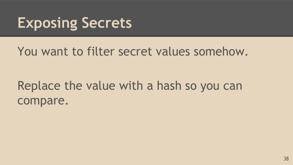 Exposing Secrets You want to filter secret valu...