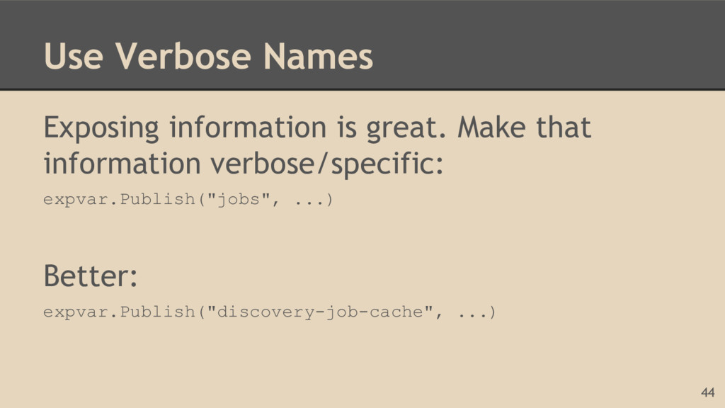 Use Verbose Names Exposing information is great...