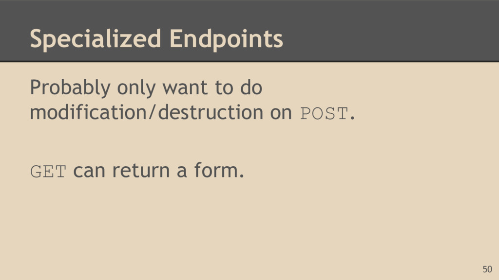 Specialized Endpoints Probably only want to do ...