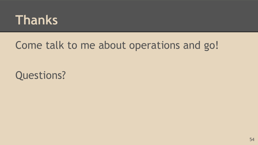 Thanks Come talk to me about operations and go!...
