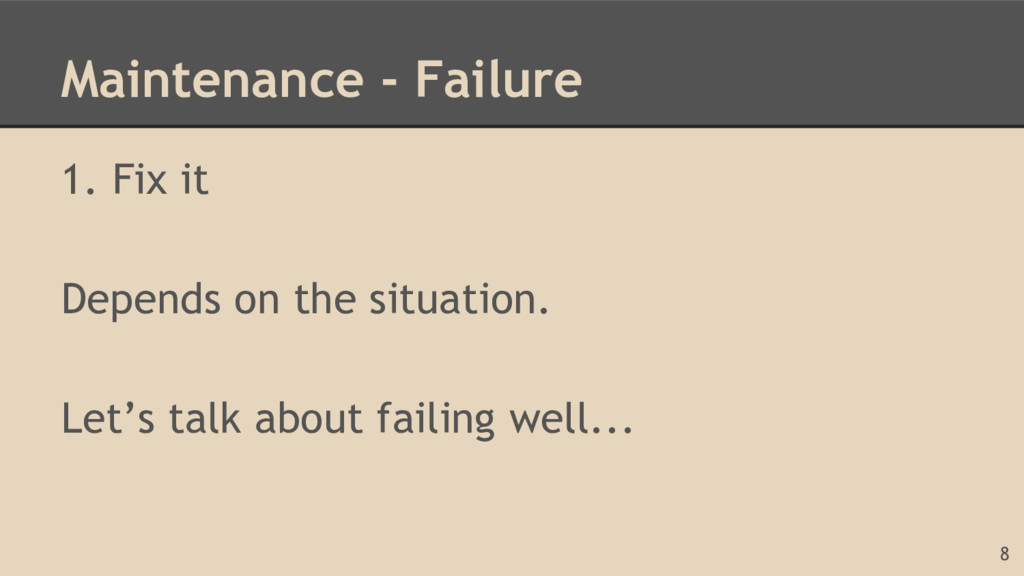 Maintenance - Failure 1. Fix it Depends on the ...